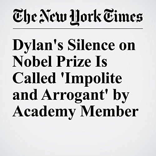 Dylan's Silence on Nobel Prize Is Called 'Impolite and Arrogant' by Academy Member cover art