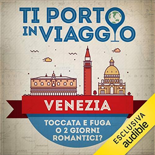 Ti porto in viaggio: Venezia. Toccata e fuga o due giorni romantici? copertina