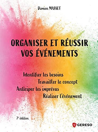 Organiser et réussir vos événements: Identifier les besoins, travailler le concept, anticiper les imprévus, réaliser l'événement (Hors collection) (French Edition)