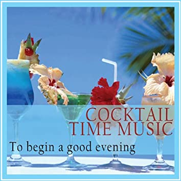Cocktail Time Music (To Begin a Good Evening)