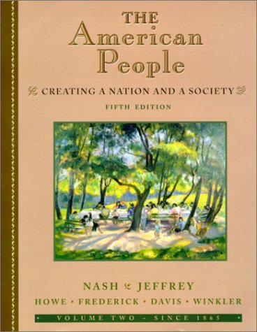 The American People, Volume II - Since 1865: Creating a Nation and a Society (5th Edition)