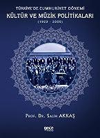 Türkiye'de Cumhuriyet Dönemi Kültür ve Müzik Politikalari (1923-2000)