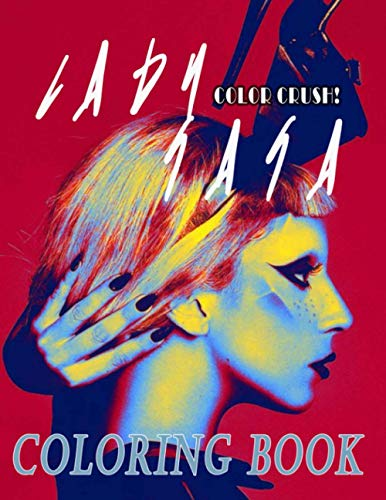 Color Crush! - Lady Gaga Coloring Book: An incredible Coloring Book For Those Who Are Lady Gaga Fans. A Great Way To Relax And Refresh As Well As Cultivate Creativity