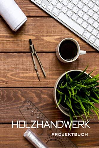 Holzwerk Projektbuch: Protokollieren und organisieren Sie Ihre Holzbearbeitungsprojekte, Skizzen, Methoden, Werkzeuge und Materialien | 6' x 9' | 100 Seiten