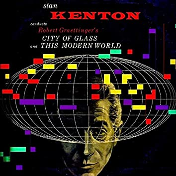 """Stan Kenton Plays The Music Of  Bob Graettinger   """"City of Glass"""" And """"This Modern World"""" (Remastered)"""