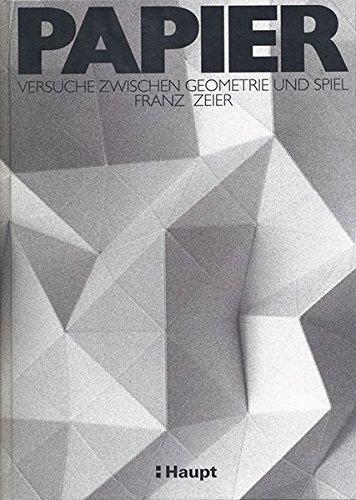 Papier: Versuche zwischen Geometrie und Spiel