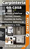 Manual de Carpintería en Casa: Renueva tu hogar con carpintería moderna. Cocina, closets, sala, baño, oficina y más. (Carpintería en Casa. nº 2)