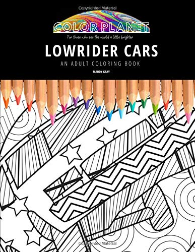 LOWRIDER CARS: AN ADULT COLORING BOOK: An Awesome Coloring Book For Adults: 1 (Color Planet)