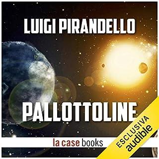 Pallottoline                   Di:                                                                                                                                 Luigi Pirandello                               Letto da:                                                                                                                                 Gaetano Marino                      Durata:  26 min     10 recensioni     Totali 4,0