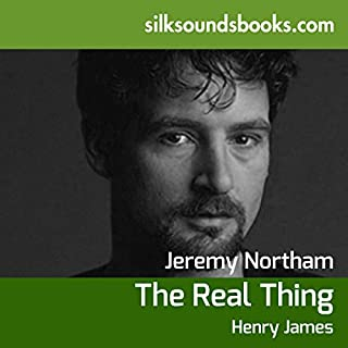 The Real Thing and Other Stories                   By:                                                                                                                                 Henry James                               Narrated by:                                                                                                                                 Jeremy Northam                      Length: 4 hrs and 23 mins     1 rating     Overall 4.0