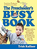Preschooler's Busy Book: 365 Creative Games & Activities To Occupy 3-6 Year Olds (Busy Books Series) by Trish Kuffner(1998-10-01)