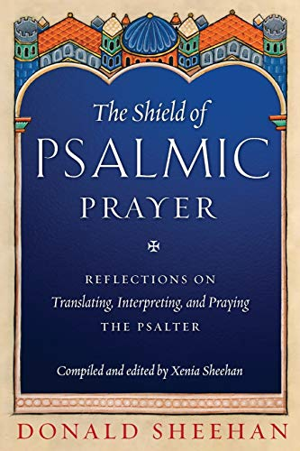 Compare Textbook Prices for The Shield of Psalmic Prayer: Reflections on Translating, Interpreting, and Praying the Psalter  ISBN 9781944967680 by Donald Sheehan,Xenia Sheehan