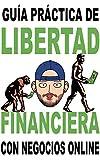 Libertad financiera enfocada a los negocios online:...
