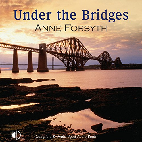 Under the Bridges                   By:                                                                                                                                 Anne Forsyth                               Narrated by:                                                                                                                                 Lesley Mackie                      Length: 3 hrs and 13 mins     Not rated yet     Overall 0.0