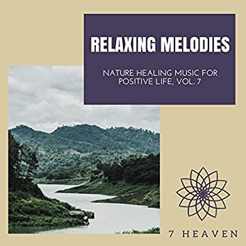 Relaxing Melodies - Nature Healing Music For Positive Life, Vol. 7
