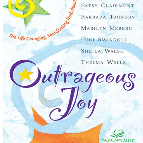 Outrageous Joy                   By:                                                                                                                                 Patsy Clairmont,                                                                                        Barbara Johnson,                                                                                        Marilyn Meberg                               Narrated by:                                                                                                                                 Patsy Clairmont,                                                                                        Barbara Johnson                      Length: 2 hrs and 32 mins     14 ratings     Overall 4.1