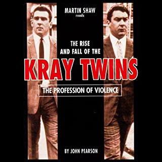 The Profession of Violence: The Rise and Fall of the Kray Twins                   By:                                                                                                                                 John Pearson                               Narrated by:                                                                                                                                 Martin Shaw                      Length: 6 hrs and 7 mins     236 ratings     Overall 4.5
