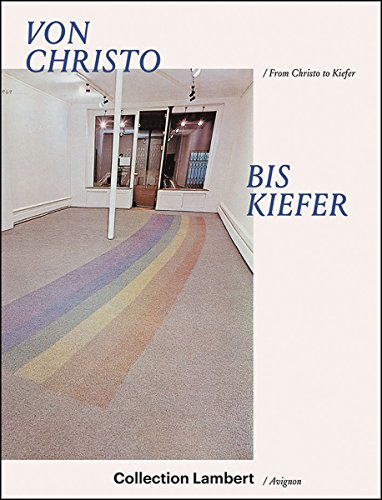 From Christo to Kiefer / Von Christo Bis Kiefer: Collection Lambert /Avignon