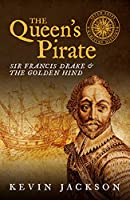 The Queen's Pirate: Sir Francis Drake and the Golden Hind (Seven Ships Maritime History)