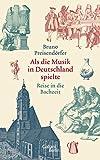 Als die Musik in Deutschland spielte: Reise in die Bachzeit
