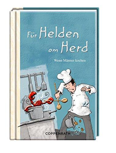 Für Helden am Herd: Wenn Männer kochen (Geschenkbücher für Erwachsene)