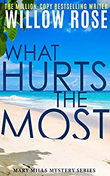 What Hurts the Most: An engrossing, heart-stopping thriller (Mary Mills Mystery Book 1) by [Willow Rose]