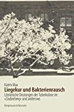 Liegekur und Bakterienrausch: Literarische Deutungen der Tuberkulose im ,Zauberberg' und anderswo - Katrin Max