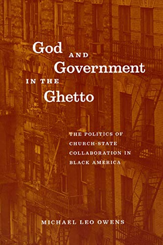God and Government in the Ghetto: The Politics of Church-State Collaboration in Black America (Morality and Society Seri