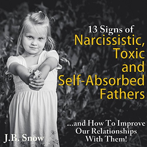13 Signs of Narcissistic, Toxic, and Self-Absorbed Fathers cover art