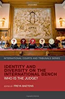 Identity and Diversity on the International Bench: Who Is the Judge? (International Courts and Tribunals)