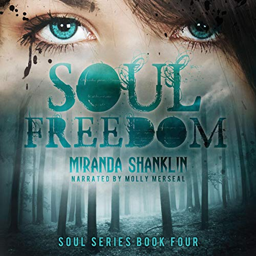 Soul Freedom     Soul Series, Book 4              By:                                                                                                                                 Miranda Shanklin                               Narrated by:                                                                                                                                 Molly Merseal                      Length: 7 hrs and 32 mins     Not rated yet     Overall 0.0