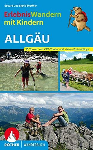 Erlebniswandern mit Kindern Allgäu: 30 Touren mit GPS-Tracks und vielen Freizeittipps (Rother Wanderbuch)
