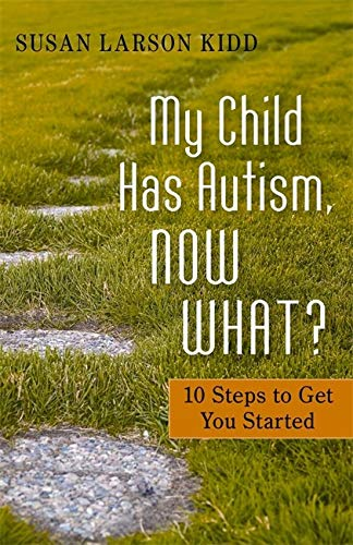 My Child Has Autism, Now What? (10 Steps tp Get You Started)
