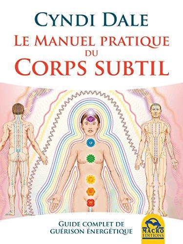 Le manuel pratique du corps subtil: Guide complet de guérison énergétique (Nouvelles pistes thérapeutiques)