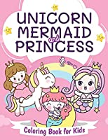 Unicorn, Mermaid and Princess Coloring Book for Kids: Beautiful Coloring Book for Boys and Girls Ages 4-8