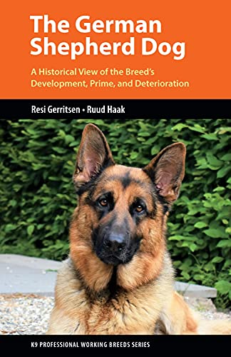 The German Shepherd Dog: A Historical View of the Breed's Development, Prime, and Deterioration (K9 Professional Working Breeds Series) (English Edition)