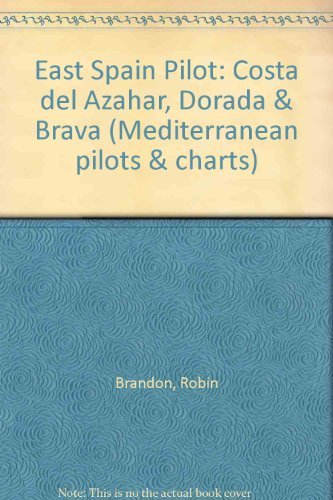 East Spain Pilot: Costa Del Azahar, Dorada & Brava (Mediterranean Pilots & Charts)