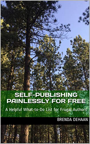 Book: Self-Publishing Painlessly for FREE - A Helpful What-to-Do List for Frugal Authors by Brenda DeHaan