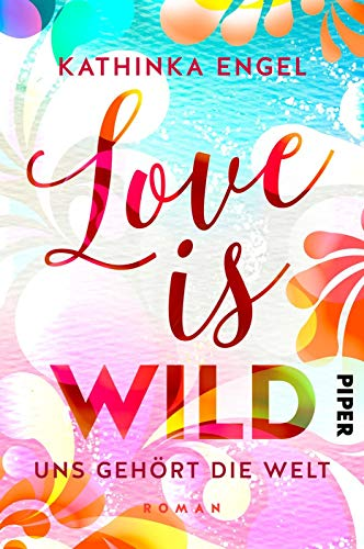 Love is Wild – Uns gehört die Welt (Love-is-Reihe 3): Roman