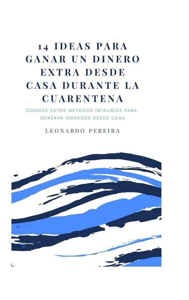 14 Ideas Para Ganar un Dinero Extra en La Cuarentena (Volumen nº 1) (Spanish Edition)