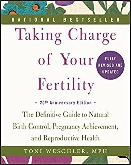 Taking Charge of Your Fertility: The Definitive Guide to Natural Birth Control, Pregnancy Achievement, and Reproductive Health by [Toni Weschler]