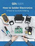 How to Solder Electronics: 15 Rules for Successful Soldering: Essential Knowledge for Producing Reliable Solder Joints