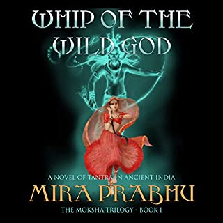 Whip of the Wild God: A Novel of Tantra in Ancient India audiobook cover art