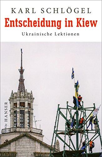 Entscheidung in Kiew: Ukrainische Lektionen