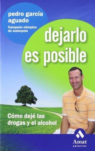 Dejarlo es posible : cómo dejé las drogas y el alcohol by Pedro García Aguado(2009-04-01)