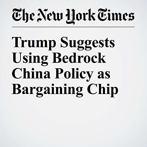 Trump Suggests Using Bedrock China Policy as Bargaining Chip cover art