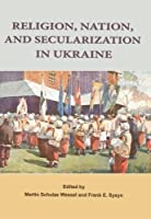 Religion, Nation, and Secularization in Ukraine