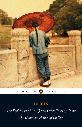 The Real Story of Ah-Q and Other Tales of China: The Complete Fiction of Lu Xun (Penguin Classics) (English Edition)