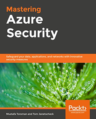 Mastering Azure Security: Safeguard your data, applications, and networks with innovative security measures