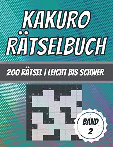 Kakuro Rätselbuch: 200 Rätsel | Leicht bis schwer | Kreuzsummenrätsel für Kinder und Erwachsene (Serie: Kakuro Rätselbücher von G. Dabini, Band 2)